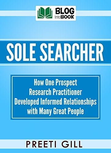 Sole Searcher How one prospect research practitioner developed informed relationships with many great people