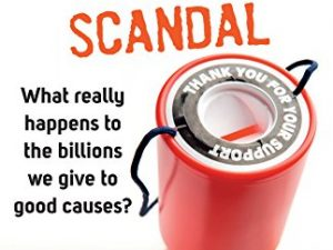 The Great Charity Scandal: What really happens to the billions we give to good causes?