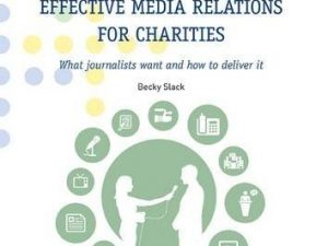 Effective Media Relations for Charities: What Journalists Want and How to Deliver it