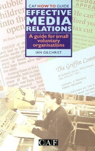 Effective media relations A guide for small voluntary organisations Ian Gilchrist
