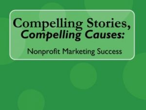 Compelling Stories, Compelling Causes: Nonprofit Marketing Success