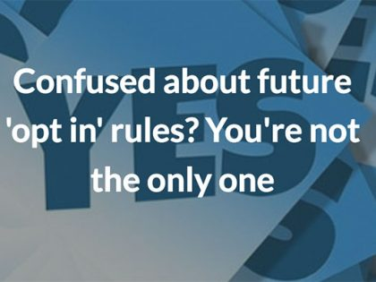 Confused about future 'opt in' rules? You're not the only one