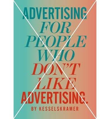 Advertising for people who don't like advertising by Kesselskramer