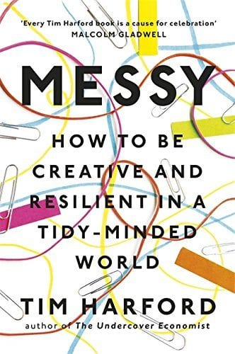 Messy How to be creative and resilient in a tidy-minded world