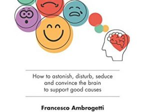 Emotionraising: How to astonish, disturb, seduce and convince the brain to support good causes