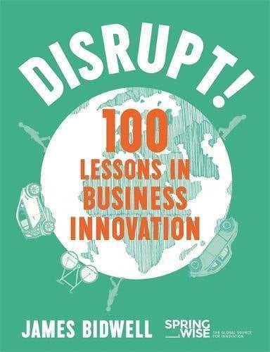Disrupt - 100 Lessons in Business Innovation