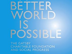 A Better World is Possible: The Gatsby Charitable Foundation and Social Progress