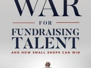 The War for Fundraising Talent: And How Small Shops Can Win