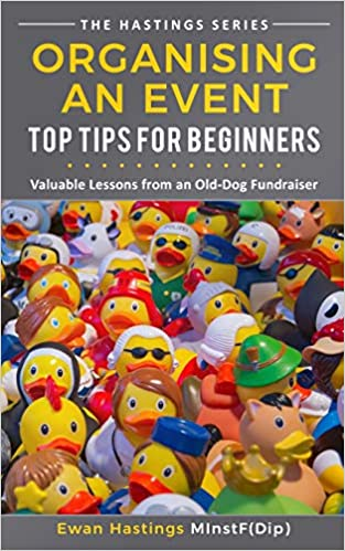 Organising an Event: Top Tips for Beginners: Valuable Lessons from an Old-Dog Fundraiser (The Hastings Series)