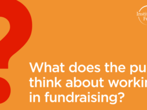 Public's perceptions of fundraising as a career revealed in IoF survey