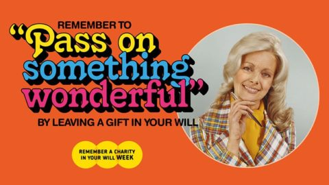 Pass on something wonderful - Remember a Charity week campaign 2019