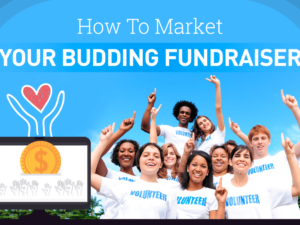 Simple and surefire strategies to market your budding fundraiser
