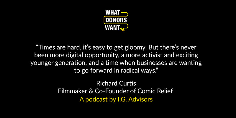 Quote from Richard Curtis in What Donors Want podcast interview