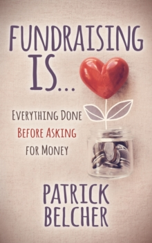 Fundraising Is: Everything Done Before Asking for Money