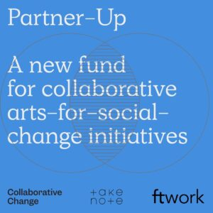Partner-Up fund for collaborative arts for social change initiatives