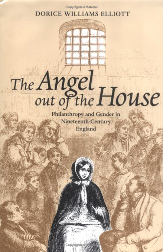 The Angel Out of the House: Philanthropy and Gender in Nineteenth-century England